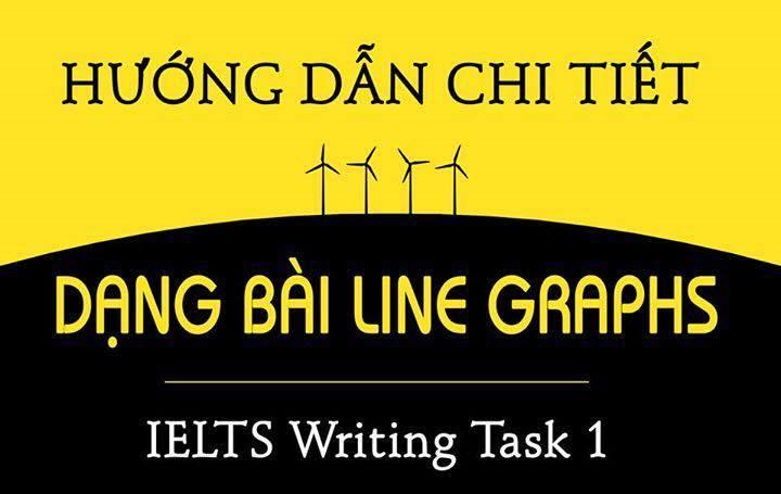 HƯỚNG DẪN CHI TIẾT DẠNG BÀI LINE GRAPHS WRITING TASK 1