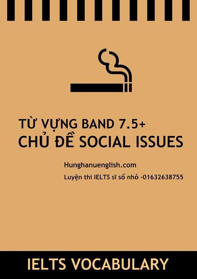 TỪ VỰNG IELTS BAND 7.5+ CHỦ ĐỀ: SOCIAL ISSUES