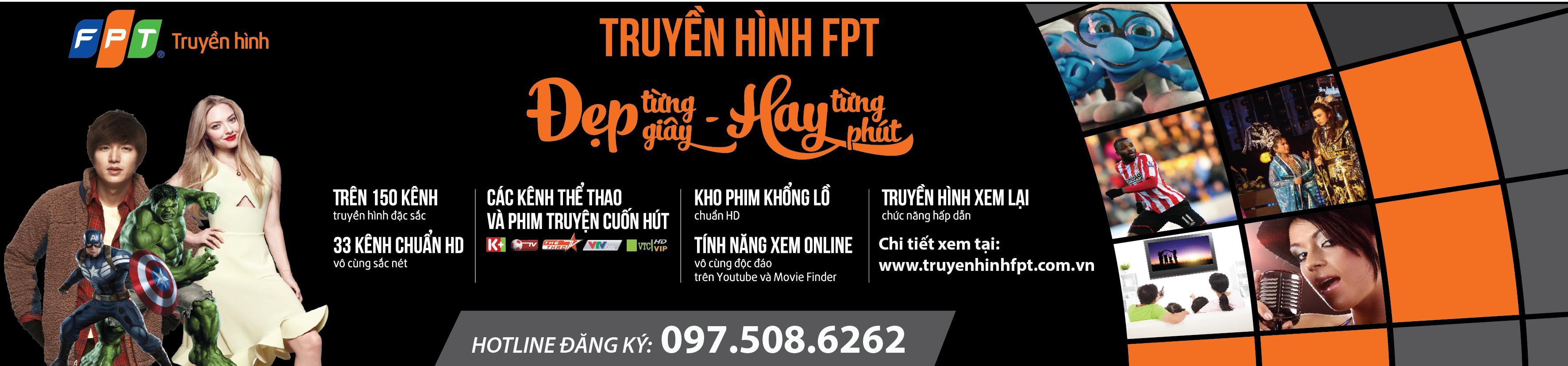 Truyền hình FPT - Đẹp từng giây - Hay Từng Phút - Hotline: 097.508.6262