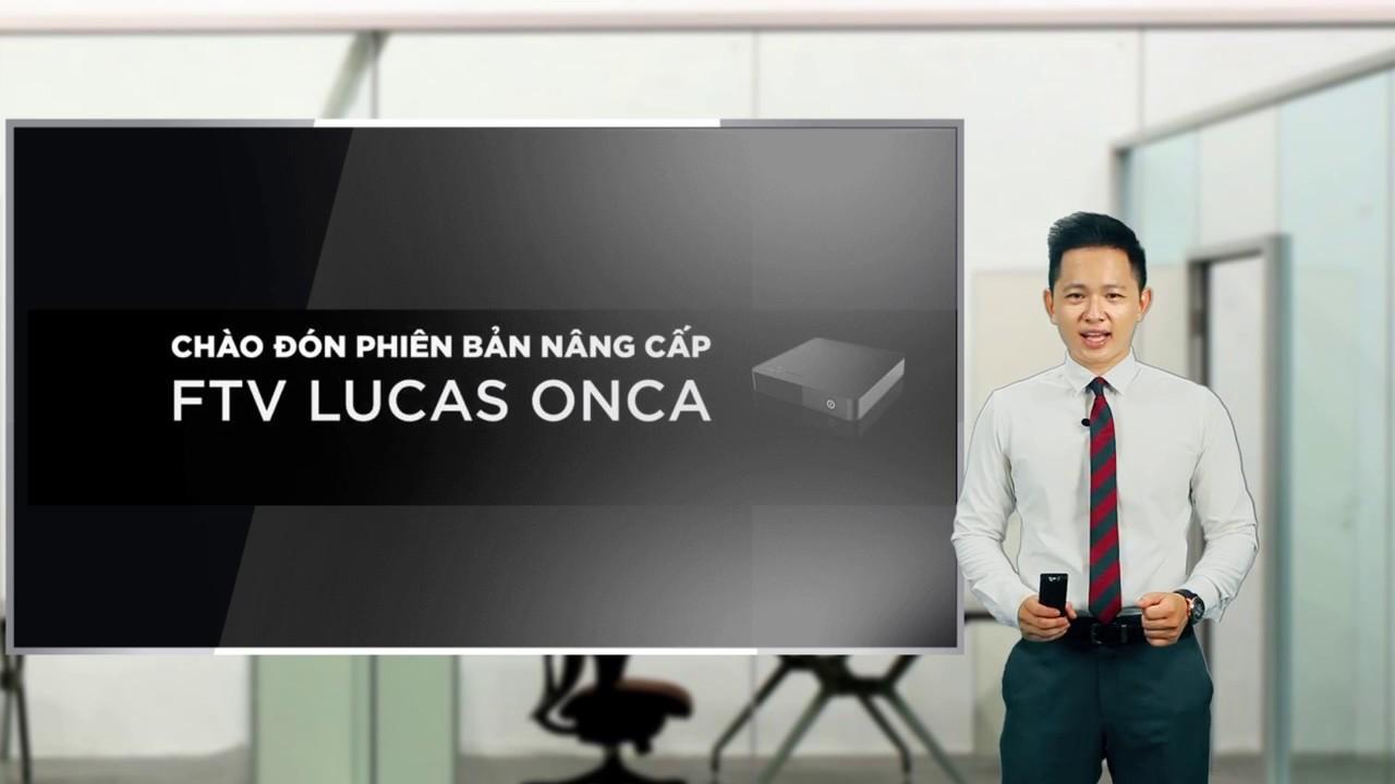 Truyền hình FPT nâng cấp phiên bản mới Ftv Lucas Onca