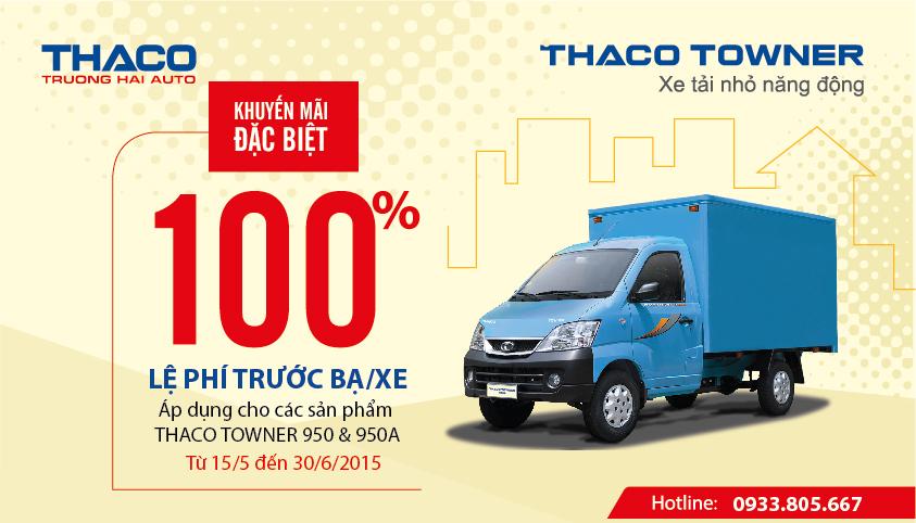 HỖ TRỢ 100% LỆ PHÍ TRƯỚC BẠ KHI MUA XE THACO TOWNER950 TỪ 15/5 – 30/6/2015