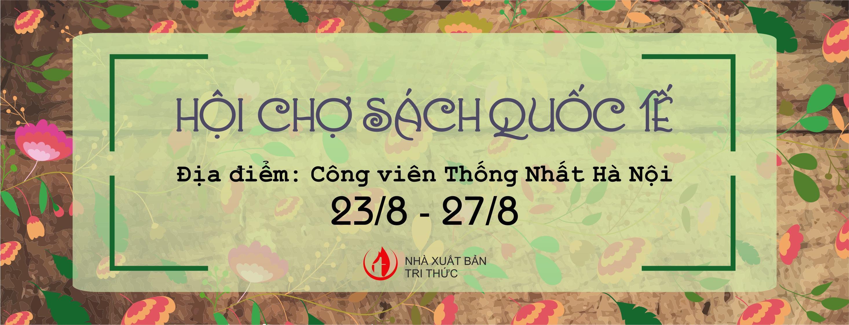 Nhà xuất bản Tri thức THÔNG BÁO CHƯƠNG TRÌNH TRIỂN LÃM - HỘI CHỢ SÁCH QUỐC TẾ LẦN THỨ VI NĂM 2017