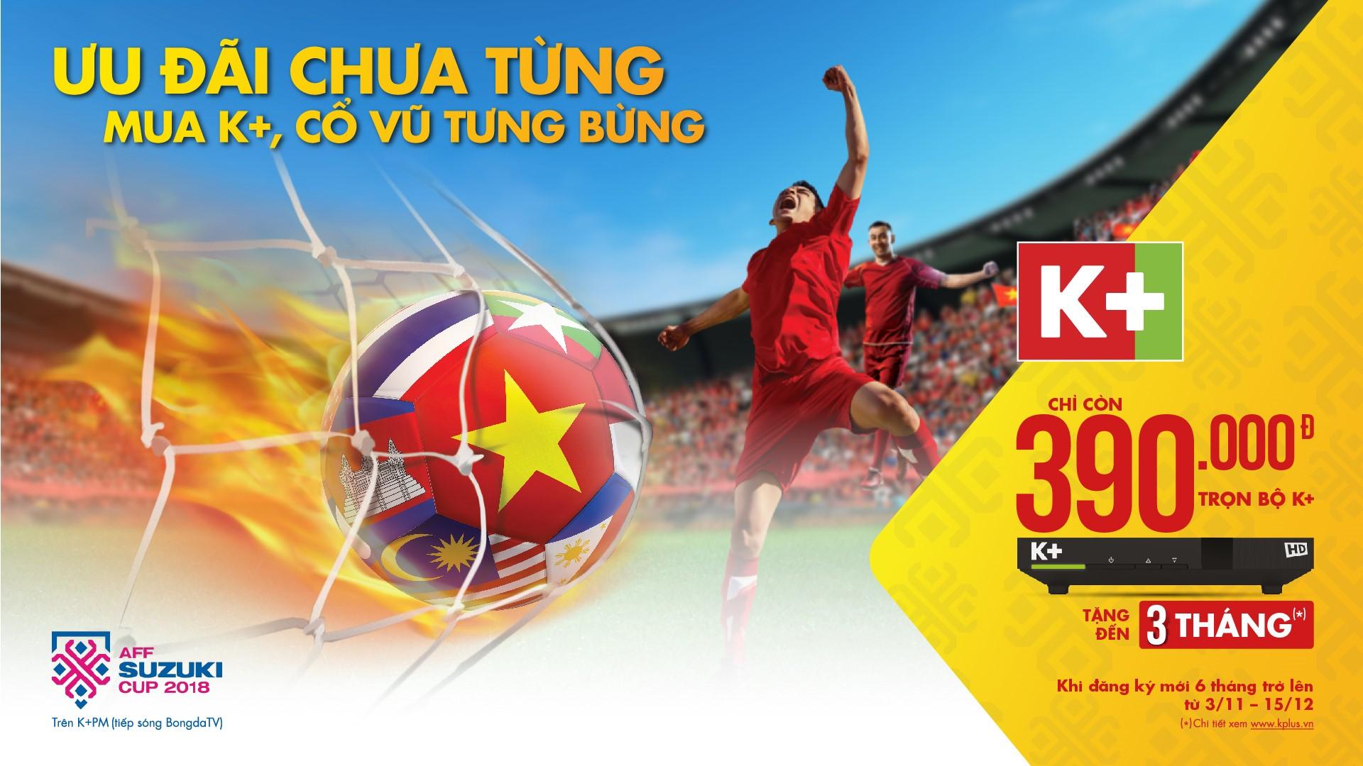 Ưu đãi lớn nhất trong năm khi lắp đặt K+ cổ vũ tuyển Việt Nam tại AFF Cup