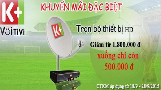 Xem K+ HD với giá giảm chỉ còn 500.000 đồng/bộ