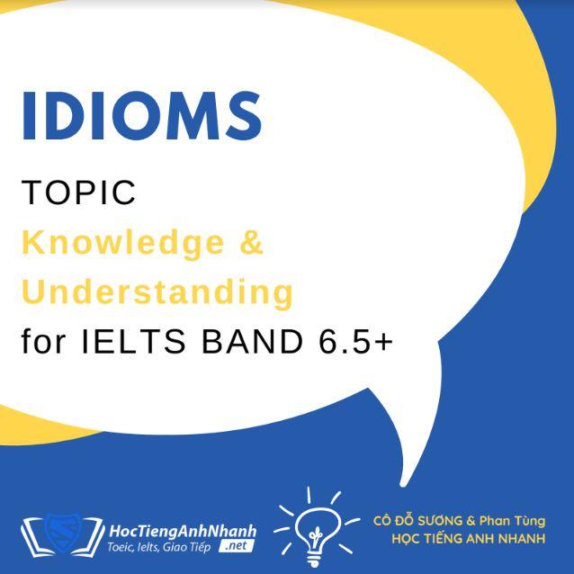 Nếu muốn điểm cao và vốn tiếng anh 'sành' trong ielts, bạn phải nằm lòng những idioms ?
