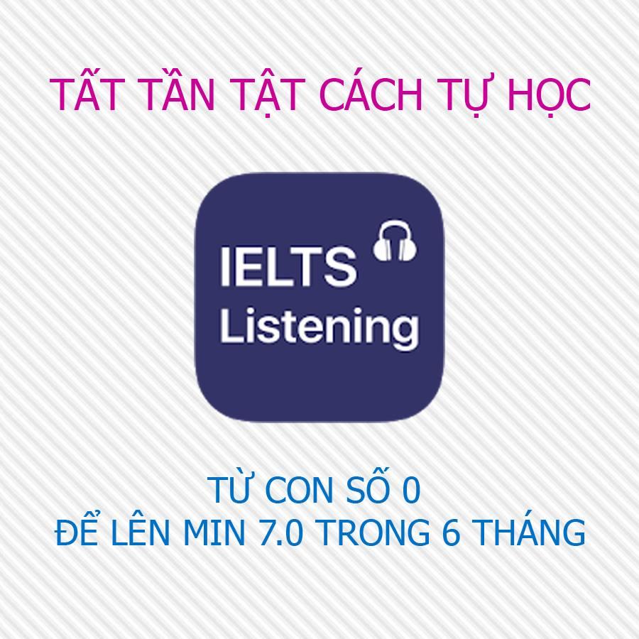 CÁCH TỰ HỌC IELTS LISTENING TỪ CON SỐ 0 ĐỂ LÊN MIN 7.0 TRONG 6 THÁNG