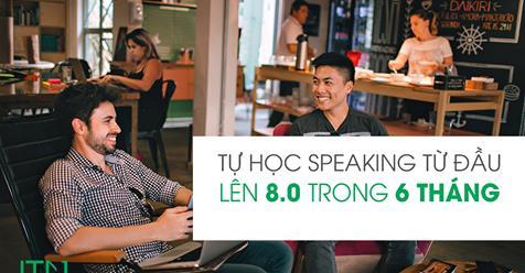 CÁCH TỰ HỌC IELTS SPEAKING TỪ ĐẦU LÊN 8.0 TRONG 6 THÁNG