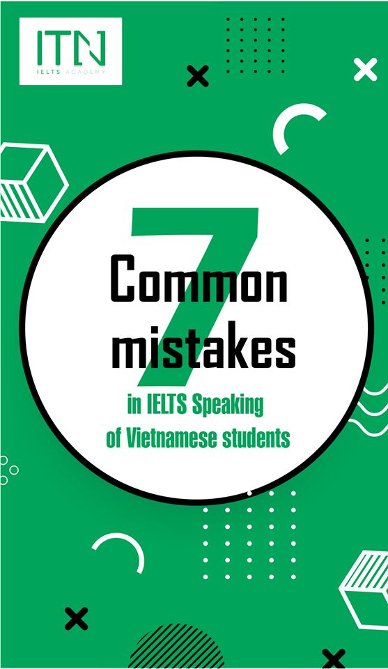 7 lỗi phổ biến trong IELTS Speaking của học sinh Việt Nam