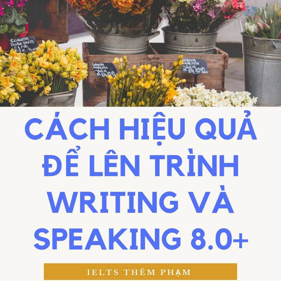 CÁCH TỰ HỌC HIỆU QUẢ ĐỂ ĐẠT SPEAKING VÀ WRITING 8.0+