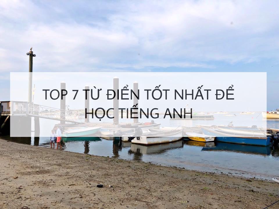 TOP 7 TỪ ĐiỂN TỐT NHẤT ĐỂ HỌC TIẾNG ANH