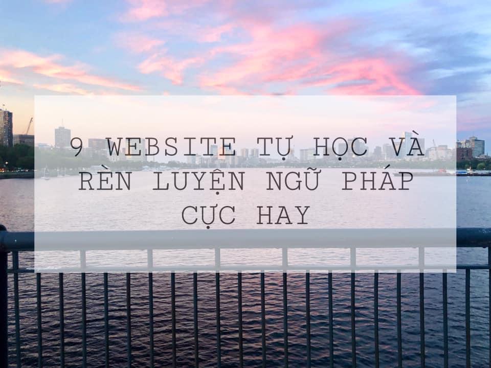 9 WEBSITE TỰ HỌC VÀ RÈN LUYỆN NGỮ PHÁP CỰC HAY