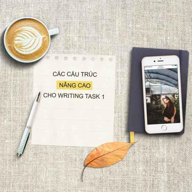 CÁC CẤU TRÚC NÂNG CAO CHO WRITING TASK 1