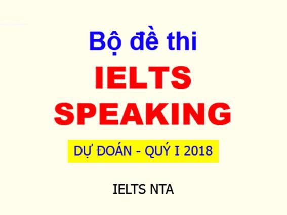 Bộ đề Speaking IELTS TOPIC PART I , II, III  hay ra gần đây