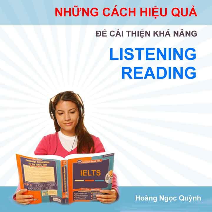 NHỮNG CÁCH HIỆU QUẢ ĐỂ CẢI THIỆN KHẢ NĂNG LISTENING VÀ READING