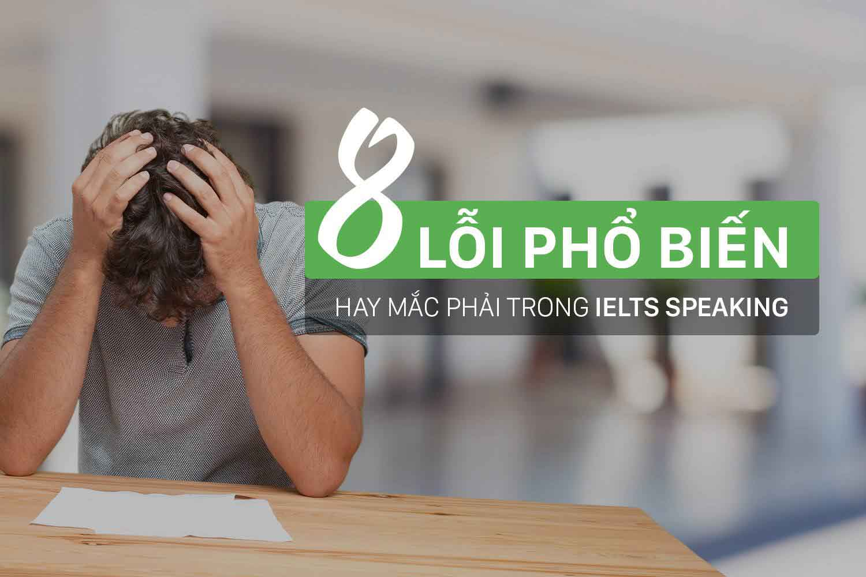 8 LỖI PHỔ BIẾN 90% HỌC SINH MẮC TRONG IELTS SPEAKING