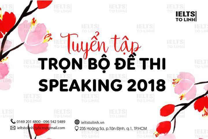 TUYỂN TẬP: TRỌN BỘ ĐỀ THI IELTS SPEAKING 2018