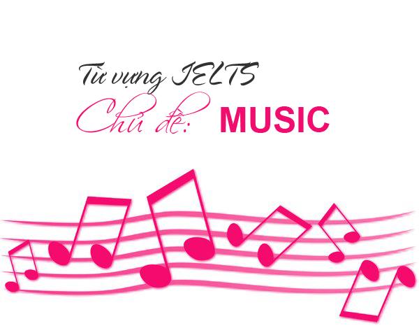 TỪ VỰNG IELTS CHỦ ĐỀ MUSIC