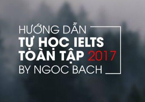 Hướng dẫn tự học IELTS toàn tập 2017 của thầy Ngọc Bách